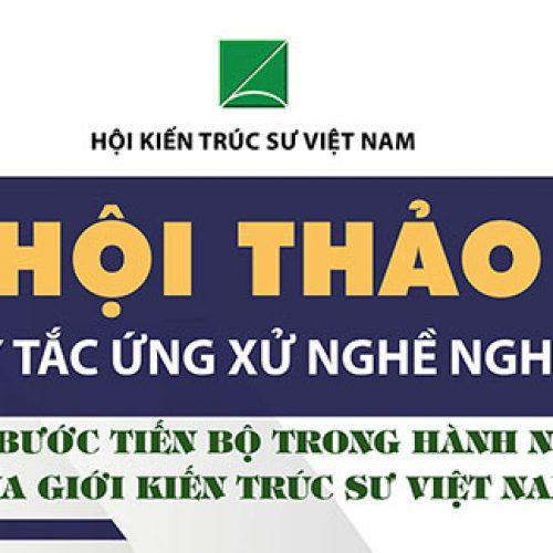 QUY TẮC ỨNG XỬ NGHỀ NGHIỆP – Một bước tiến bộ trong hành nghề của giới Kiến trúc sư Việt Nam